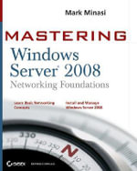 Mastering Windows Server 2008 Networking Foundations : Mastering - Mark Minasi