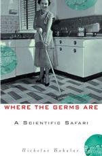Where the Germs Are : A Scientific Safari - Nicholas Bakalar