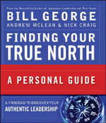 Finding Your True North : A Personal Guide - Bill George