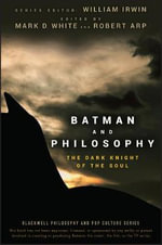 Batman and Philosophy : The Dark Knight of the Soul