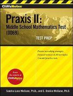 CliffsNotes Praxis II : Middle School Mathematics Test (0069) Test Prep - Sandra Luna McCune