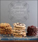 Simply Sensational Cookies : Bright Fresh Flavors, Natural Colors & Easy, Streamlined Techniques - Nancy Baggett