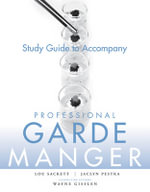 Professional Garde Manger: Study Guide : A Comprehensive Guide to Cold Food Preparation - Wayne Gisslen