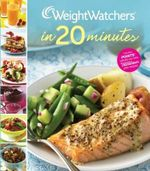 Weight Watchers in 20 Minutes : 250 Fresh, Fast Recipes - Weight Watchers