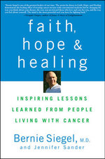 Faith, Hope, and Healing : Inspiring Lessons Learned from People Living with Cancer - Bernie Siegel