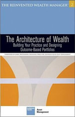 The Architecture of Wealth : Building Your Practice and Designing Outcome-based Portfolios - Goldman Sachs Asset Management