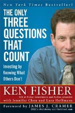 The Only Three Questions That Count : Investing by Knowing What Others Don't - Kenneth L. Fisher