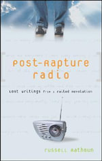 Post-Rapture Radio : Lost Writings from the Failed Revolution at the End of the Last Century - Russell Rathbun
