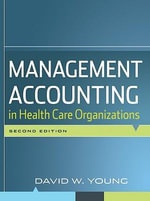 Management Accounting in Health Care Organizations : J-B Public Health/Health Services Text - David W. Young