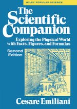 The Scientific Companion : Exploring the Physical World with Facts, Figures, and Formulas - Cesare Emiliani