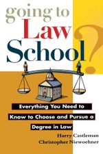 Going to Law School : Everything You Need to Know to Choose and Pursue a Degree in Law - Harry Castlemon