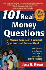 101 Real Money Questions : The African American Financial Question and Answer Book - Jesse B. Brown