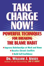 Take Charge Now! : Powerful Techniques for Breaking the Blame Habit - William J. Knaus