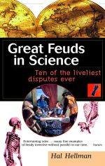 Great Feuds in Science : Ten of the Liveliest Disputes Ever - Hal Hellman