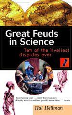 Great Feuds in Science : Ten of the Liveliest Disputes Ever - Hal Hellman