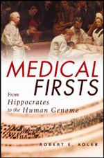 Medical Firsts : From Hippocrates to the Human Genome - Robert E. Adler
