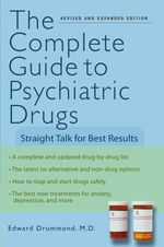 The Complete Guide to Psychiatric Drugs : Straight Talk for Best Results - Edward H. Drummond