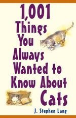 1,001 Things You Always Wanted To Know About Cats - J. Stephen Lang
