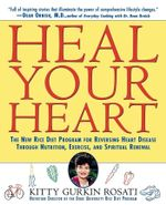 Heal Your Heart : The New Rice Diet Program for Reversing Heart Disease Through Nutrition, Exercise, and Spiritual Renewal - Kitty Gurkin Rosati