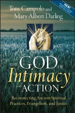 The God of Intimacy and Action : Reconnecting Ancient Spiritual Practices, Evangelism, and Justice - Tony Campolo