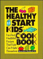 The Healthy Start Kids' Cookbook : Fun and Healthful Recipes That Kids Can Make Themselves