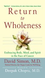 Return to Wholeness : Embracing Body, Mind, and Spirit in the Face of Cancer - David Simon