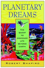 Planetary Dreams : The Quest to Discover Life Beyond Earth - Robert Shapiro