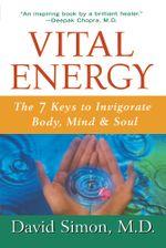 Vital Energy : The 7 Keys to Invigorate Body, Mind, and Soul - David Simon