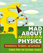 Mad about Modern Physics : Braintwisters, Paradoxes, and Curiosities - Franklin Potter