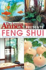 The Learning Annex Presents Feng Shui : The Smarter Approach to the Ancient Art of Feng Shui - The Learning Annex