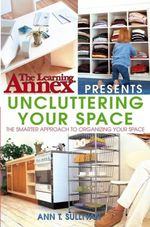 The Learning Annex Presents Uncluttering Your Space - Learning Annex