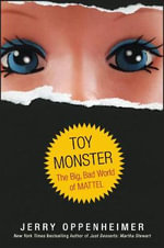 Toy Monster : The Big, Bad World of Mattel - Jerry Oppenheimer