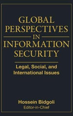 Global Perspectives In Information Security : Legal, Social, and International Issues - Hossein Bidgoli