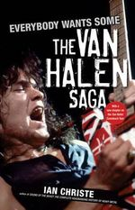 Everybody Wants Some : The Van Halen Saga - Ian Christe