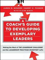 A Coach's Guide to Developing Exemplary Leaders : Making the Most of the Leadership Challenge and the Leadership Practices Inventory (LPI) - James M. Kouzes