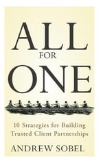 All for One : 10 Strategies for Building Trusted Client Partnerships - Andrew Sobel