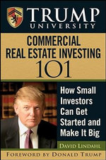 Trump University Commercial Real Estate 101 : How Small Investors Can Get Started and Make it Big - Trump University