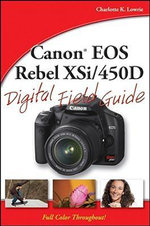 Canon EOS Rebel XSi/450D Digital Field Guide : Digital Field Guide - Charlotte K. Lowrie