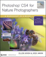 Photoshop CS4 for Nature Photographers : A Workshop in a Book - Ellen Anon