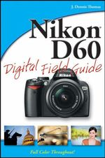 Nikon D60 Digital Field Guide : Digital Field Guide - J. Dennis Thomas