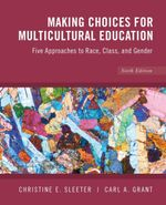 Making Choices for Multicultural Education : Five Approaches to Race, Class and Gender - Christine E. Sleeter