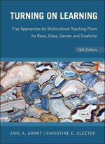 Turning on Learning : Five Approaches for Multicultural Teaching Plans for Race, Class, Gender and Disability - Carl A. Grant