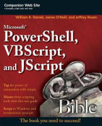 Microsoft PowerShell, VBScript and JScript Bible : Wiley Desktop Editions - William R. Stanek