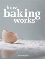 How Baking Works : Exploring the Fundamentals of Baking Science, Third Edition - Paula I. Figoni