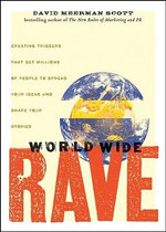 World Wide Rave : Creating Triggers That Get Millions of People to Spread Your Ideas and Share Your Stories - David Meerman Scott