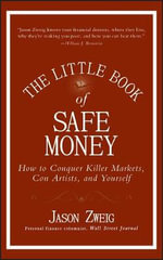 The Little Book of Safe Money : How to Conquer Killer Markets, Con Artists, and Yourself - Jason Zweig