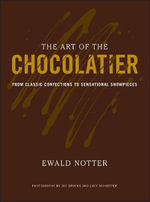 The Art of the Chocolatier : From Classic Confections to Sensational Showpieces - Ewald Notter