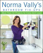 Norma Vally's Bathroom Fix-Ups : More than 50 Projects for Every Skill Level - Norma Vally