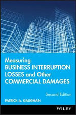 Measuring Business Interruption Losses and Other Commercial Damages : What Can Go Wrong and How to Prevent it - Patrick A. Gaughan