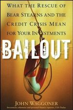 Bailout : What the Rescue of Bear Stearns and the Credit Crisis Mean for Your Investments - John Waggoner